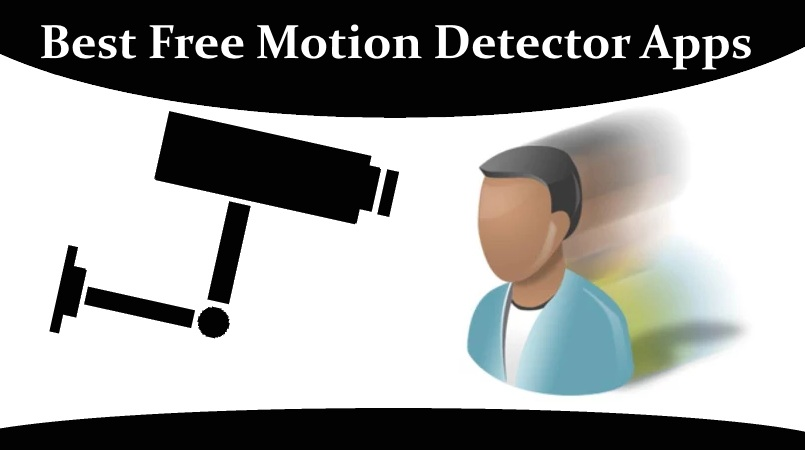 Best Free Motion Detector Apps With Motion Sensor Camera